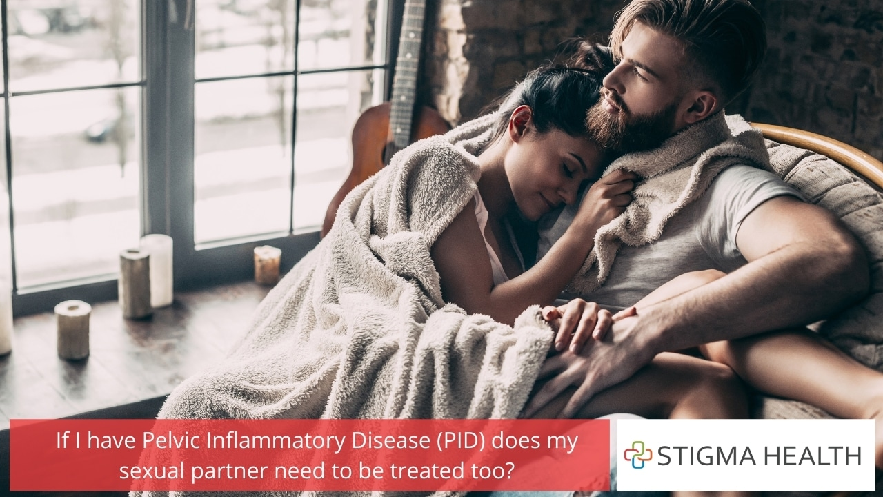 If I have Pelvic Inflammatory Disease (PID) does my sexual partner need to be treated too?